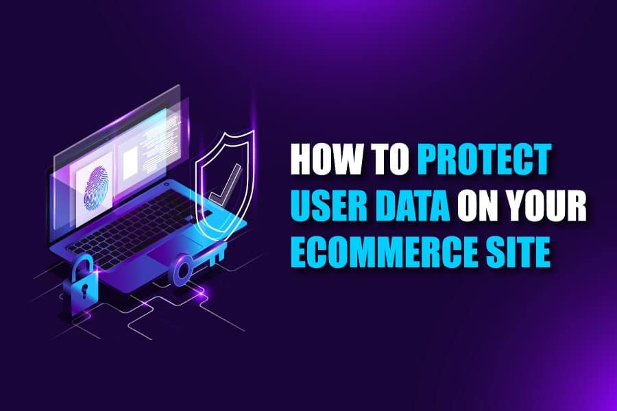 Protect User Data on Your Ecommerce Site
